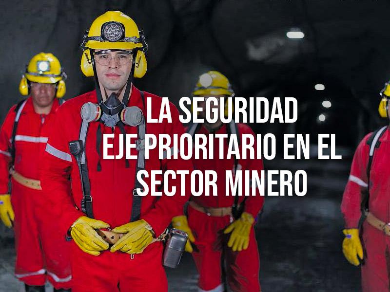 La SEGURIDAD eje prioritario en el sector minero