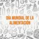 Día mundial de la alimentación 2019 Dietas saludables para un mundo sin hambre